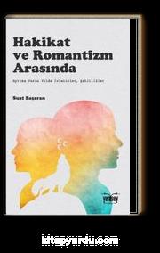 Hakikat ve Romantizm Arasında