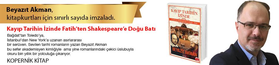 Kayıp Tarihin İzinde & Fatih'ten Shakespeare'e Doğu Batı. Beyazıt Akman, Kitapkurtları için Sınırlı Sayıda İmzaladı.