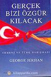 Gerçek Bizi Özgür Kılacak / Ermeni ve Türk Barışması