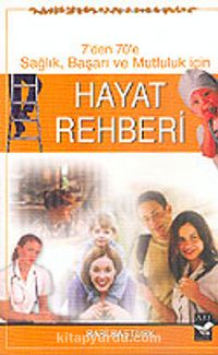 Hayat Rehberi / 7'den 70'e Sağlık Başarı ve Mutluluk İçin - Rabi Baştürk pdf epub