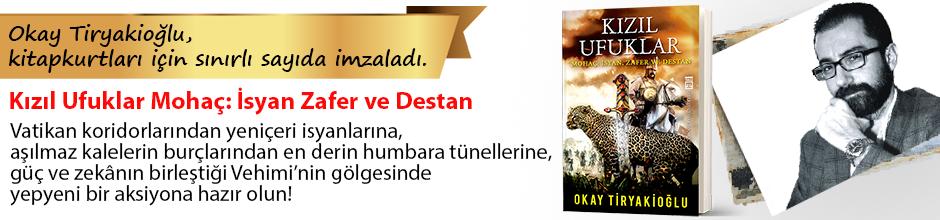 Kızıl Ufuklar & Mohaç: İsyan Zafer ve Destan. Okay Tiryakioğlu, Kitapkurtları için Sınırlı Sayıda İmzaladı.