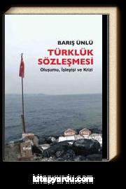 Türklük Sözleşmesi & Oluşumu, İşleyişi ve Krizi