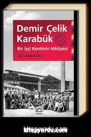 Demir Çelik Karabük & Bir İşçi Kentinin Hikayesi