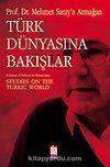 Türk Dünyasına Bakışlar: Mehmet Saray'a Armağan
