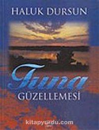 Tuna Güzellemesi - Prof. Dr. A. Haluk Dursun pdf epub