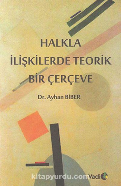Halkla İlişkilerde Teorik Bir Çerçeve - Dr. Ayhan Biber pdf epub