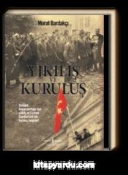 Yıkılış ve Kuruluş & Osmanlı İmparatorluğu'nun Çöküş ve Türkiye Cumhuriyeti'nin Kuruluş Belgeleri