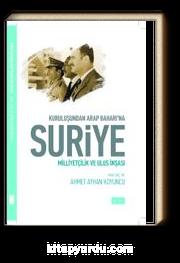 Kuruluşundan Arap Baharına Suriye & Milliyetçilik ve Ulus İnşası