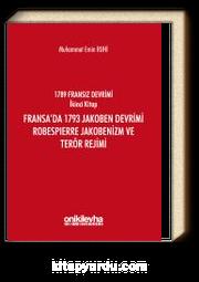 Fransız Devrimi İkinci Kitap : Fransa'da 1793 Jakoben Devrimi, Robespierre Jakobenizm ve Terör Rejimi