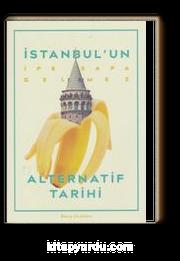 İstanbul'un İpe Sapa Gelmez Alternatif Tarihi