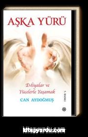 Evliyalar ve Yücelerle Yaşamak & Aşka Yürü