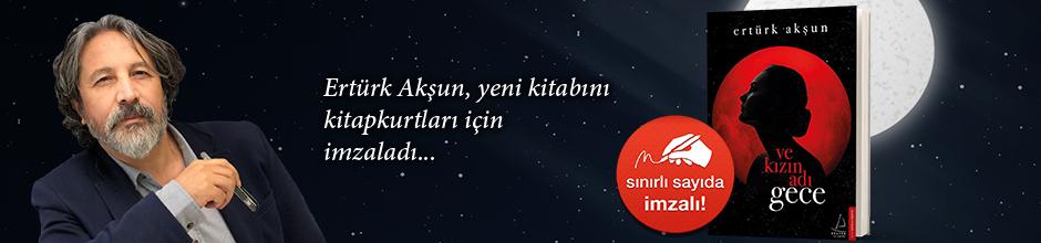 Ve Kızın Adı Gece. Ertürk Akşun, Kitapkurtları için Sınırlı Sayıda İmzaladı.