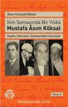 İlim Semasında Bir Yıldız Mustafa Asım Köksal & Hayatı, Hatıraları, Eserlerinden Seçmeler