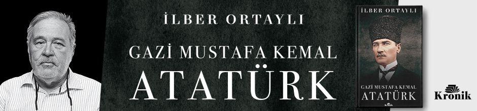 Gazi Mustafa Kemal Atatürk Prof. Dr. İlber Ortaylı  KRONİK KİTAP