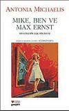 Mike,Ben ve Max Ernst Sıradışı Bir Aşk Hikayesi