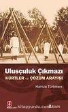 Ulusçuluk Çıkmazı & Kürtler ve Çözüm Arayışı