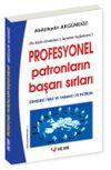 Profesyonel Patronların Başarı Sırları (İtiraflar, Tavsiyeler, Uyarılar / Zirvedeki Yerli ve Yabancı 70 Patron