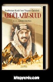 Abdülaziz bin Suud - Arabistan Kralı'nın Yaşam Öyküsü