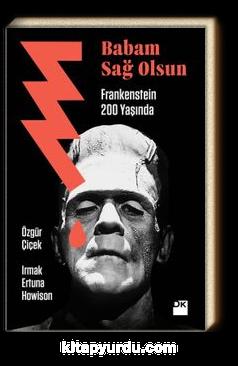 Babam Sağ Olsun & Frankenstein 200 yaşında