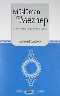 Müslüman ve MezhepBir Mezhebe Bağlanmanın Tahlili - Yrd. Doç. Dr. Abdülcelil Candan pdf epub