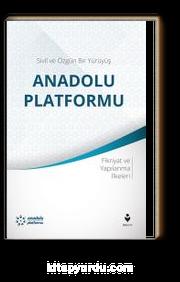 Sivil ve Özgün Bir Yürüyüş: Anadolu Platformu & Fikriyat ve Yapılanma İlkeleri
