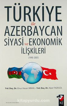 Türkiye ile Azerbaycan Siyasi ve Ekonomik İlişkileri (1990-2005)