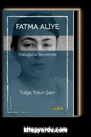Fatma Aliye & Yokluğunu Seyretmek