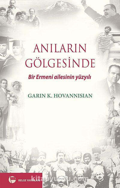 Anıların Gölgesinde Bir Ermeni Ailesinin Yüzyılı