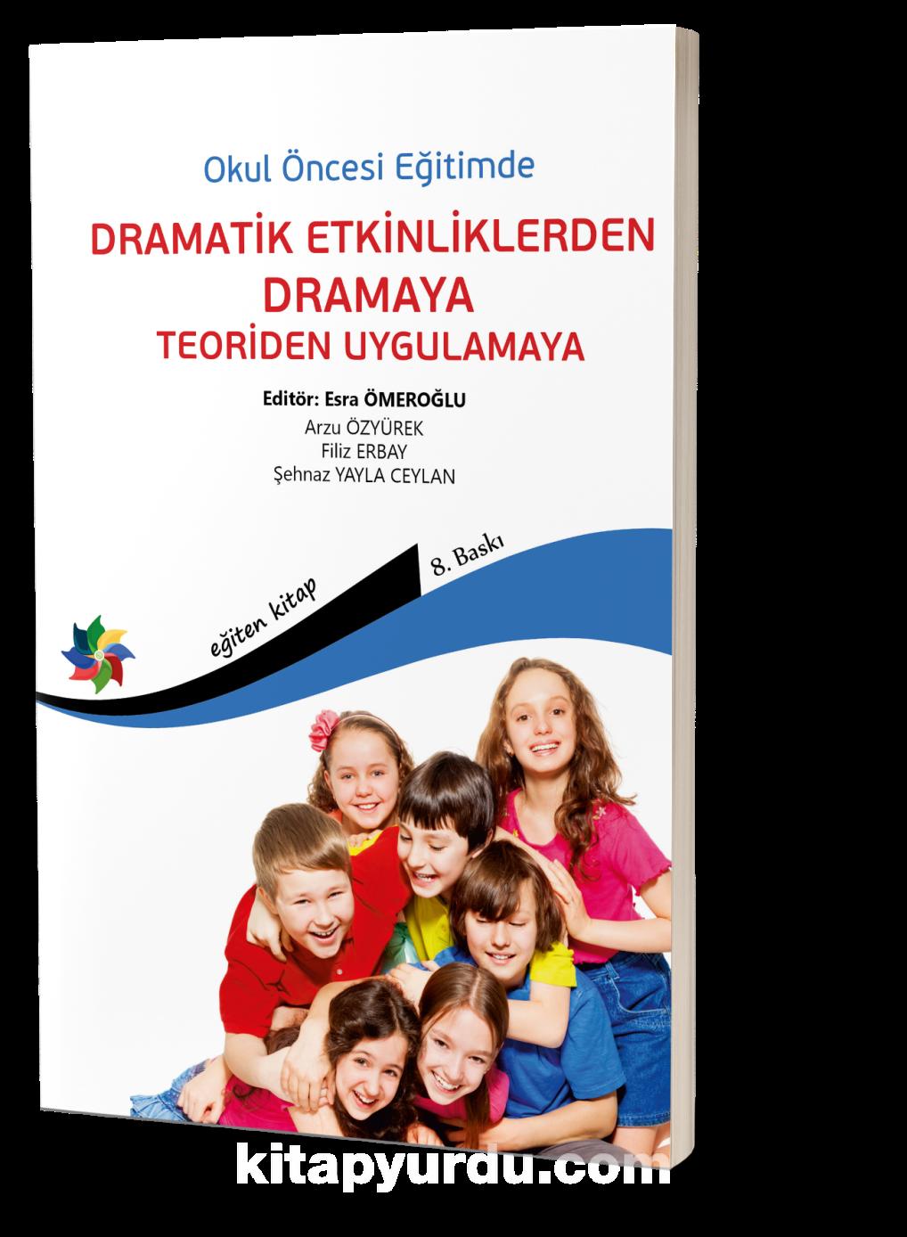 Okul Öncesi Eğitimde Dramatik Etkinliklerden Dramaya Teoriden Uygulamaya