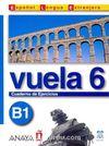 Vuela 6 Cuaderno de Ejercicios B1 (İspanyolca Orta Seviye Çalışma Kitabı)