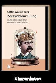 Zor Problem: Bilinç & Bilinç Nörobiyolojisinin Fenomenal Dünya Yorumu