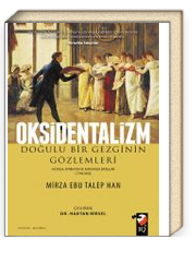 Oksidentalizm Doğulu Bir Gezginin Gözlemleri & Asya'da Afrika'da ve Avrupa'da Batılılar 1799-1805