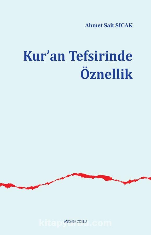 Kur'an Tefsirinde Öznellik - Ahmet Sait Sıcak pdf epub