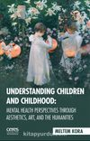 Understanding Children And Childhood: Mental Health Perspectives Through Aesthetics, Art, Aad The Humanities