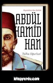 Payitahtın Son Sahibi II. Abdülhamid Han