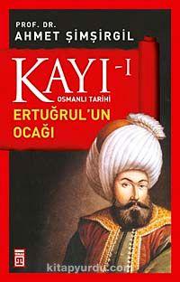 Kayı -I Osmanlı Tarihi / Ertuğrul'un Ocağı