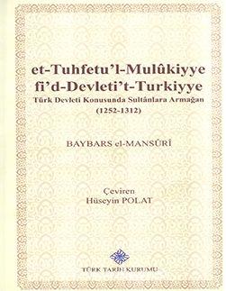 et-Tuhfetu'l-Mulukiyye fi'd-Devleti't-Turkiyye: Türk Devleti Konusunda Sultanlara Armağan (1252-1312)