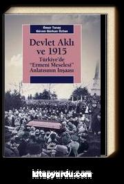 Devlet Aklı ve 1915 & Türkiye'de Ermeni Meselesi Anlatısının İnşaası