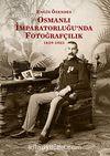 Osmanlı İmparatorluğu'nda Fotoğrafçılık 1839-1923