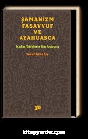 Şamanizm Tasavvuf ve Ayahuasca & Kadim Türklerin Din Anlayışı