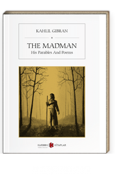 The Madman & His Parables And Poems