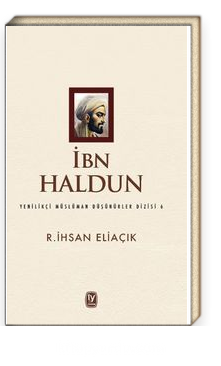 İbn Haldun / Yenilikçi Müslüman Düşünürler Dizisi 6