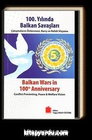 100.Yılında Balkan Savaşları & Çatışmaların Önlenmesi, Barış ve Refah Vizyonu