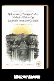 Galatasaray Tıbbiyesi'nden Mekteb-i Sultani'ye Eğitimde Yenilik ve Gelenek