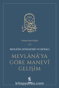 Mevlana'ya Göre Manevi GelişimBenliğin Dönüşümü ve Mi'racı - Osman Nuri Küçük pdf epub