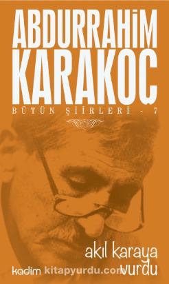 Akıl Karaya Vurdu / Bütün Şiirleri 7 - Abdurrahim Karakoç pdf epub