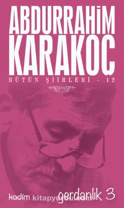 Gerdanlık 3 / Bütün Şiirleri 12 - Abdurrahim Karakoç pdf epub