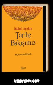 İslami Açıdan Tarihe Bakışımız