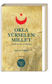 Okla Yükselen Millet & Türklerde Ok ve Okçuluk