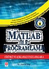 Matlab ile Programlama & Çözümlü ve Açıklamalı Uygulamalarla